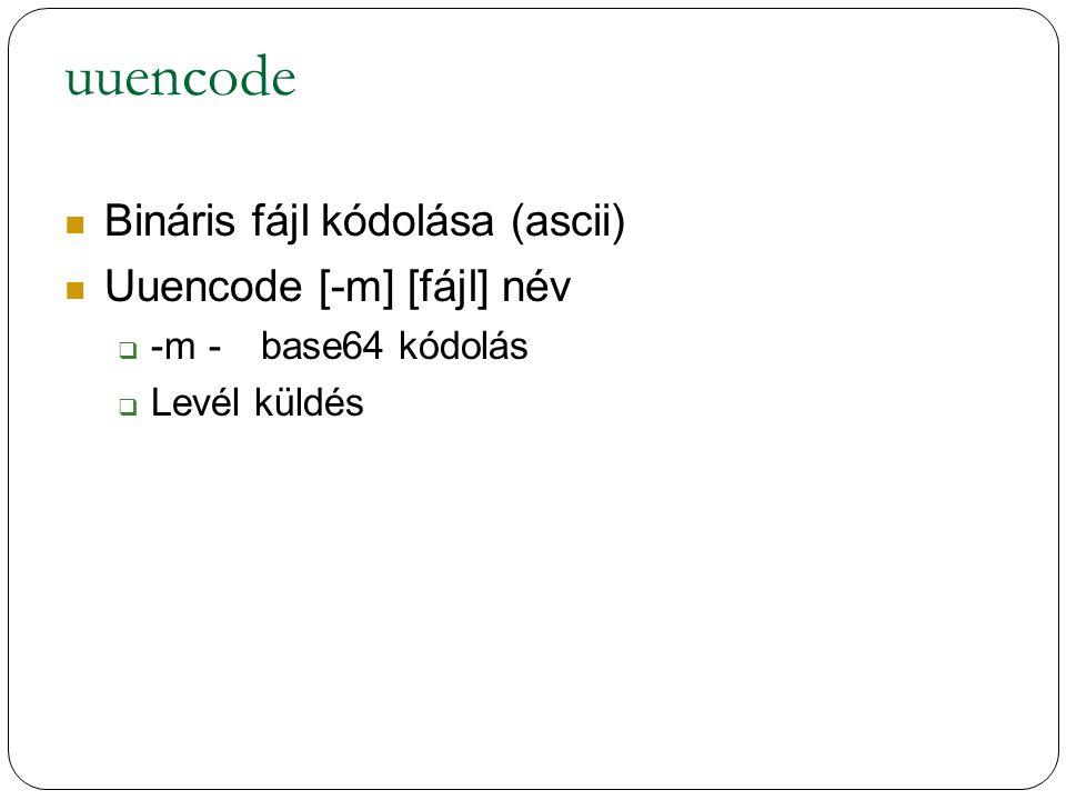 uuencode Bináris fájl kódolása (ascii) Uuencode [-m] [fájl] név